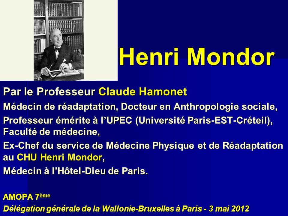 Henri Mondor Par le Professeur Claude Hamonet Médecin de réadaptation, Docteur en Anthropologie sociale, Professeur émérite à lUPEC (Université Paris-
