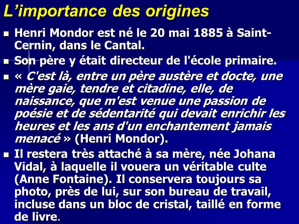 Limportance des origines Henri Mondor est né le 20 mai 1885 à Saint- Cernin, dans le Cantal. Henri Mondor est né le 20 mai 1885 à Saint- Cernin, dans