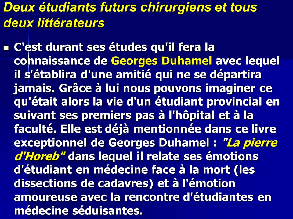 Deux étudiants futurs chirurgiens et tous deux littérateurs C'est durant ses études qu'il fera la connaissance de Georges Duhamel avec lequel il s'éta