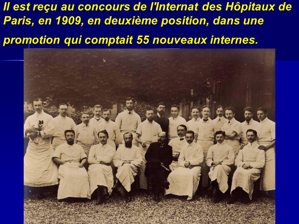 Il est reçu au concours de l'Internat des Hôpitaux de Paris, en 1909, en deuxième position, dans une promotion qui comptait 55 nouveaux internes.