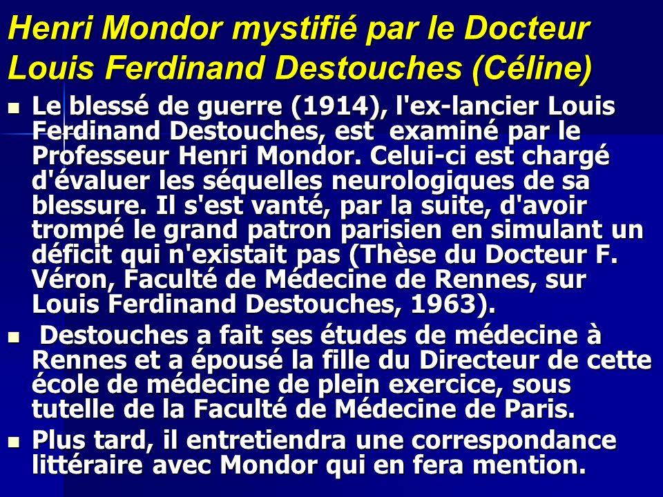 Henri Mondor mystifié par le Docteur Louis Ferdinand Destouches (Céline) Le blessé de guerre (1914), l'ex-lancier Louis Ferdinand Destouches, est exam