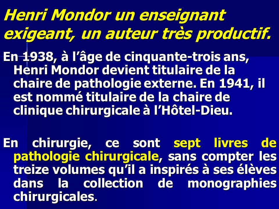 Henri Mondor un enseignant exigeant, un auteur très productif. En 1938, à lâge de cinquante-trois ans, Henri Mondor devient titulaire de la chaire de