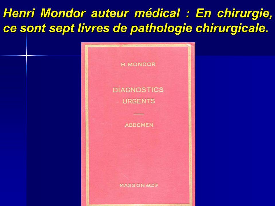 Henri Mondor auteur médical : En chirurgie, ce sont sept livres de pathologie chirurgicale.