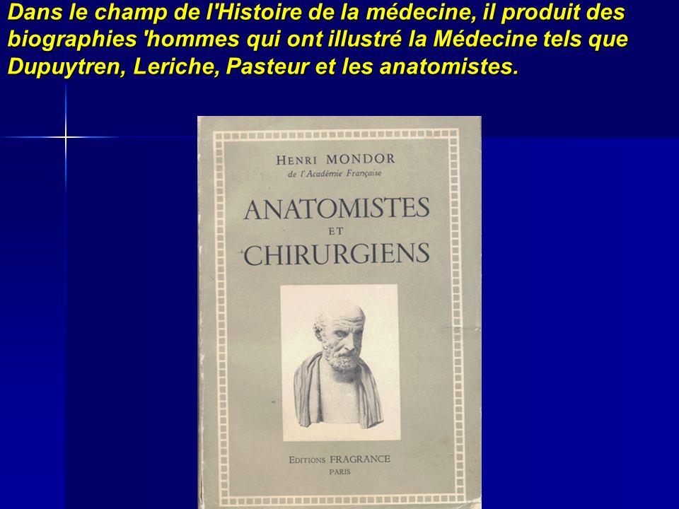 Dans le champ de l'Histoire de la médecine, il produit des biographies 'hommes qui ont illustré la Médecine tels que Dupuytren, Leriche, Pasteur et le
