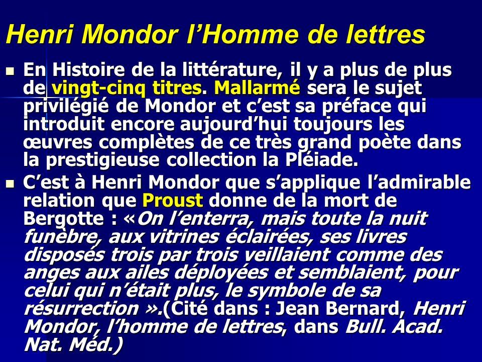 Henri Mondor lHomme de lettres En Histoire de la littérature, il y a plus de plus de vingt-cinq titres. Mallarmé sera le sujet privilégié de Mondor et