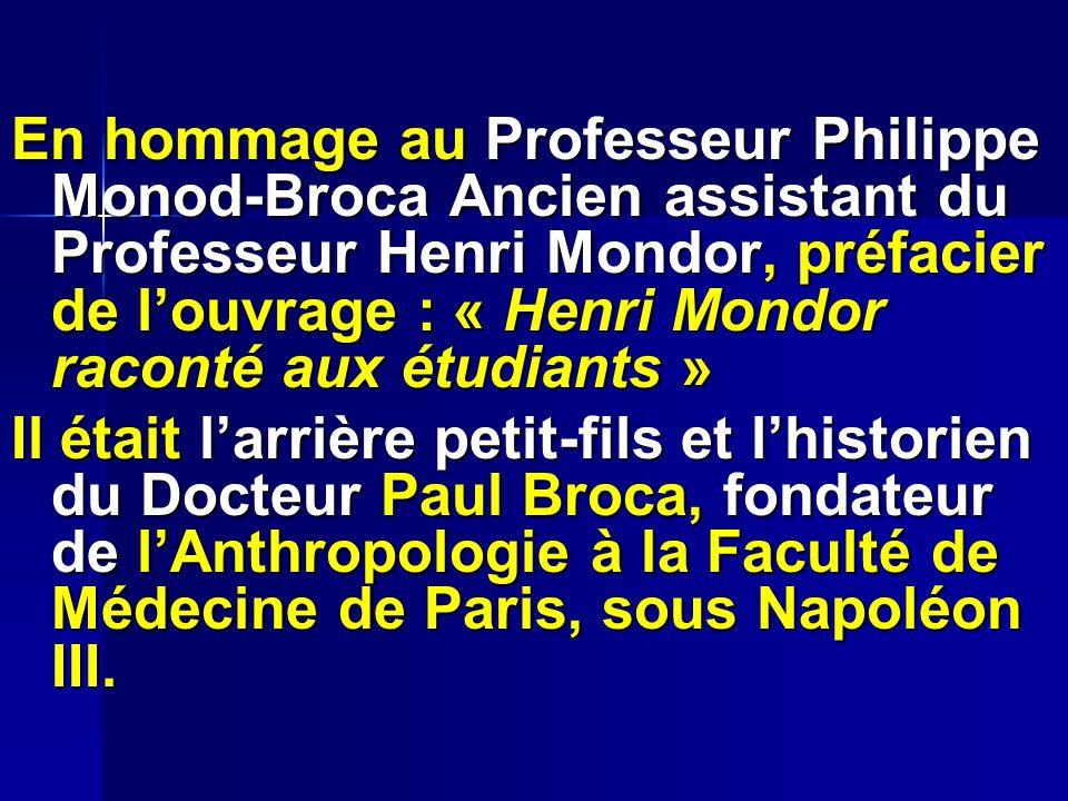 En hommage au Professeur Philippe Monod-Broca Ancien assistant du Professeur Henri Mondor, préfacier de louvrage : « Henri Mondor raconté aux étudiant