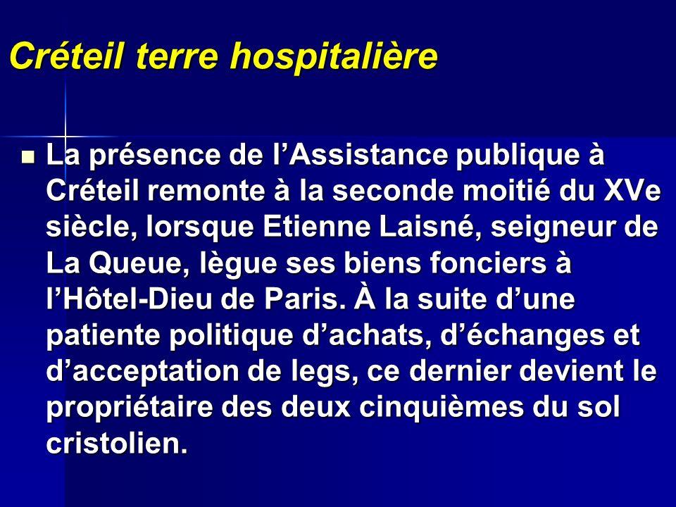 Créteil terre hospitalière La présence de lAssistance publique à Créteil remonte à la seconde moitié du XVe siècle, lorsque Etienne Laisné, seigneur d