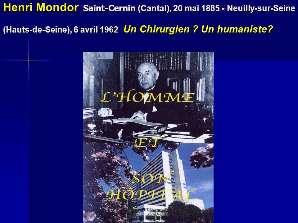Henri Mondor Saint-Cernin (Cantal), 20 mai 1885 - Neuilly-sur-Seine (Hauts-de-Seine), 6 avril 1962 Un Chirurgien ? Un humaniste?