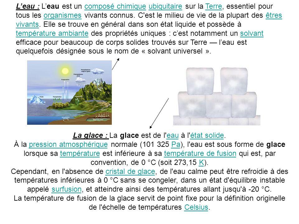 Leau : Leau est un composé chimique ubiquitaire sur la Terre, essentiel pour tous les organismes vivants connus.
