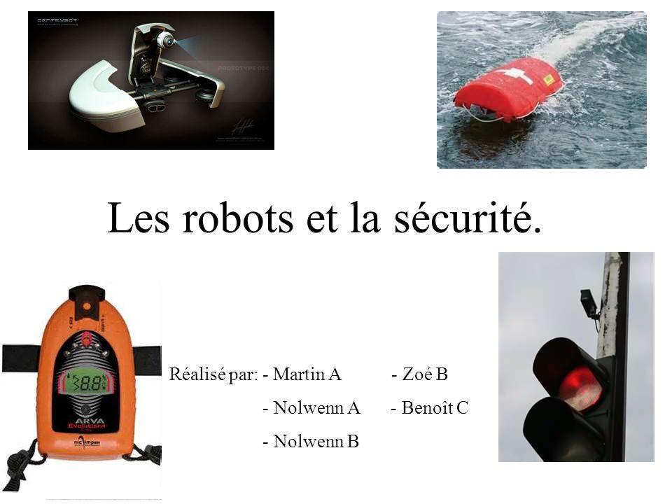 Les robots et la sécurité. Réalisé par: - Martin A - Zoé B - Nolwenn A - Benoît C - Nolwenn B