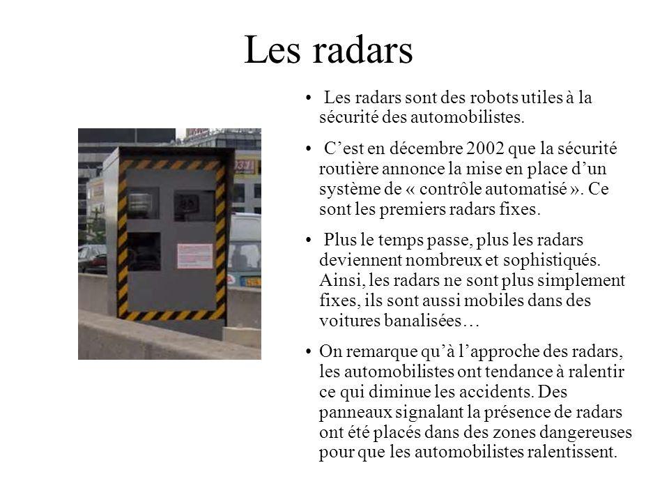 Les radars Les radars sont des robots utiles à la sécurité des automobilistes. Cest en décembre 2002 que la sécurité routière annonce la mise en place