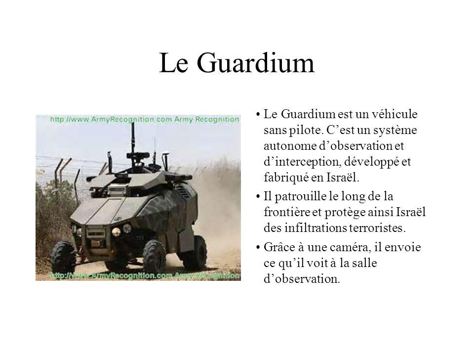 Le Guardium Le Guardium est un véhicule sans pilote. Cest un système autonome dobservation et dinterception, développé et fabriqué en Israël. Il patro