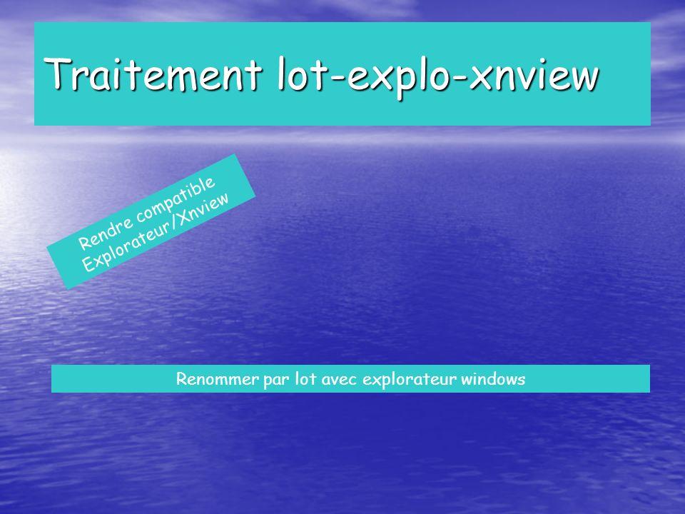 Traitement lot-explo-xnview Classement vérifié avec Exp / Xnview Renommage par lot avec Explorateur Attention pas dindice sur 1° image !!.