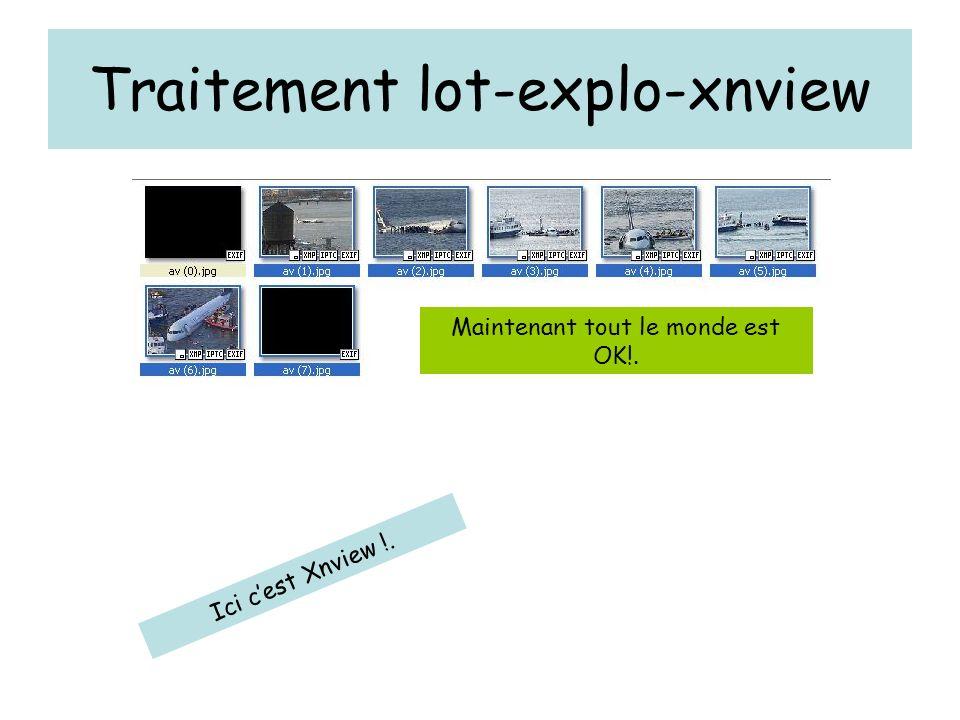 Traitement lot-explo-xnview Maintenant tout le monde est OK!. Ici cest Xnview !.