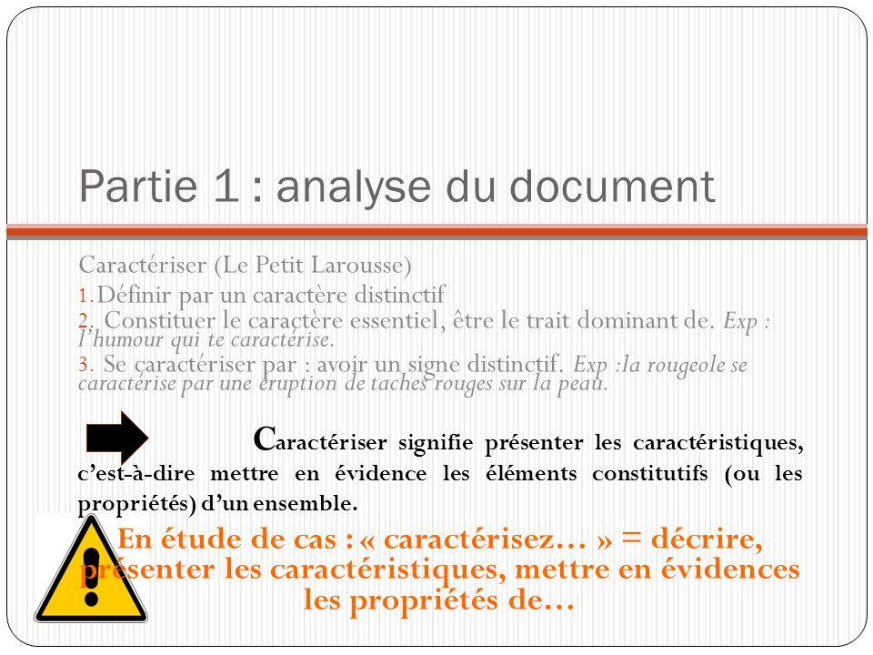 Partie 1 : analyse du document Caractériser (Le Petit Larousse) 1. Définir par un caractère distinctif 2. Constituer le caractère essentiel, être le t