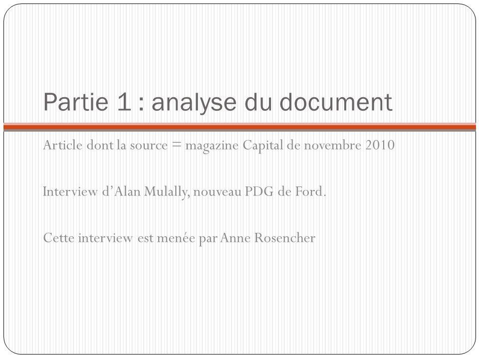 Partie 1 : analyse du document Article dont la source = magazine Capital de novembre 2010 Interview dAlan Mulally, nouveau PDG de Ford. Cette intervie