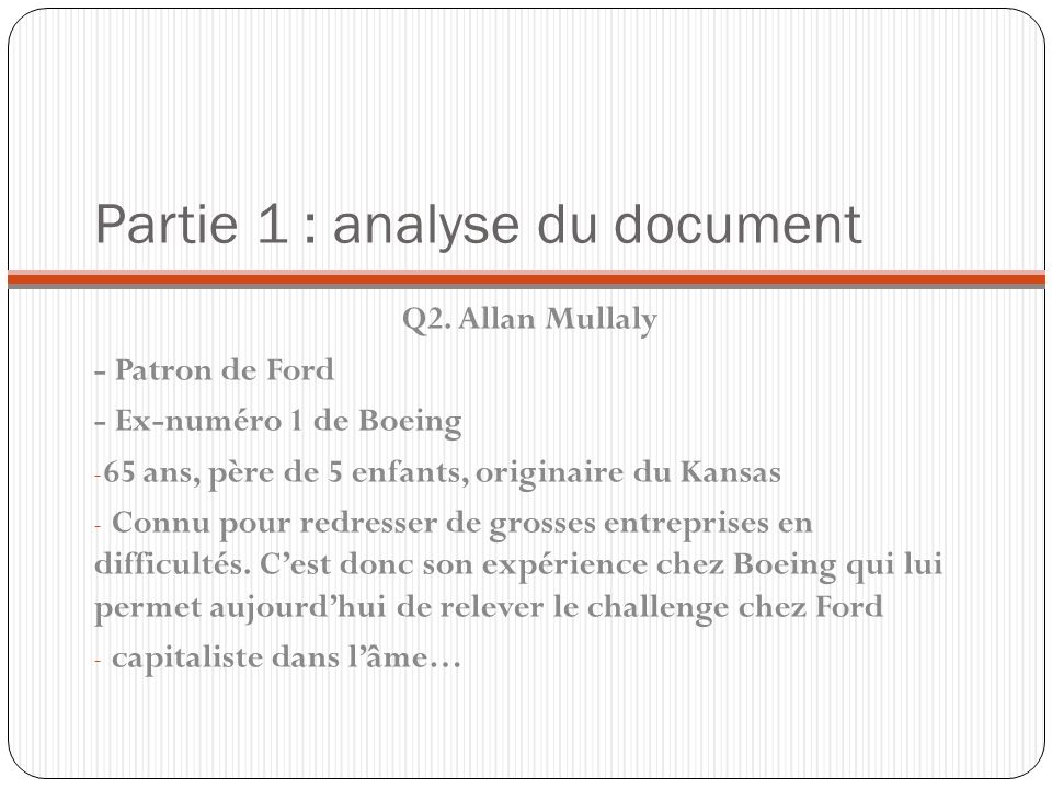Partie 1 : analyse du document Q2. Allan Mullaly - Patron de Ford - Ex-numéro 1 de Boeing - 65 ans, père de 5 enfants, originaire du Kansas - Connu po