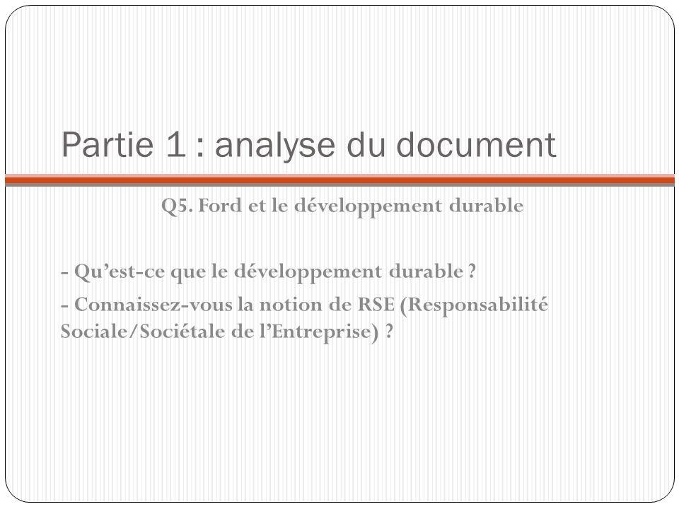 Partie 1 : analyse du document Q5. Ford et le développement durable - Quest-ce que le développement durable ? - Connaissez-vous la notion de RSE (Resp