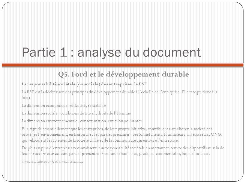 Partie 1 : analyse du document Q5. Ford et le développement durable La responsabilité sociétale (ou sociale) des entreprises : la RSE La RSE est la dé