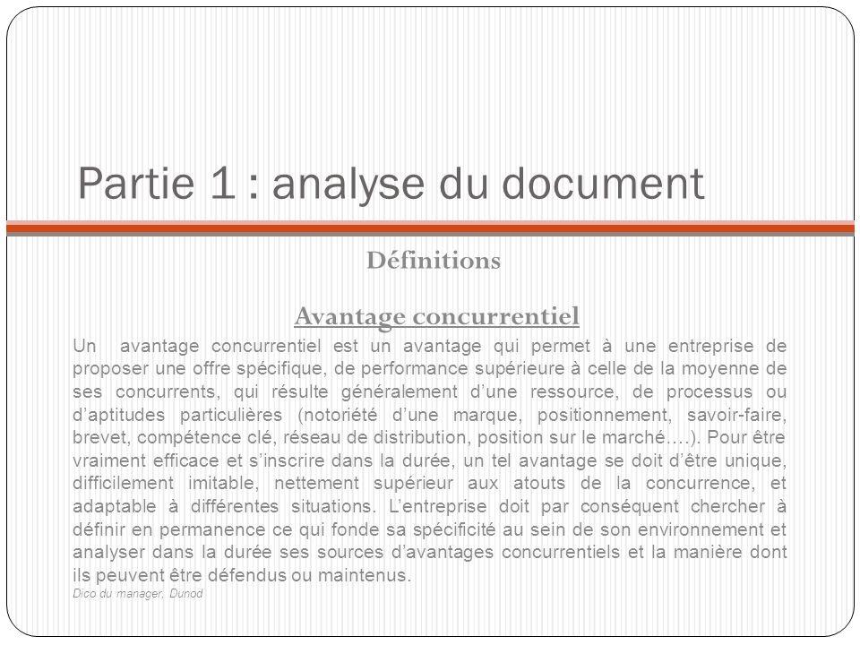 Partie 1 : analyse du document Définitions Un avantage concurrentiel est un avantage qui permet à une entreprise de proposer une offre spécifique, de