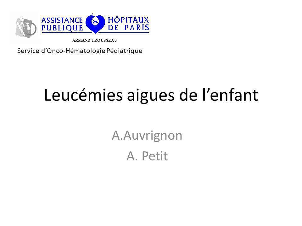 Leucémies aigues de lenfant A.Auvrignon A. Petit ARMAND-TROUSSEAU Service dOnco-Hématologie Pédiatrique