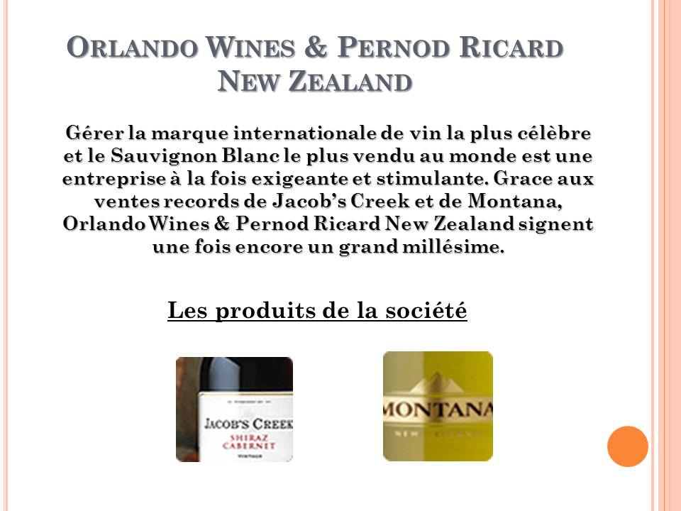 O RLANDO W INES & P ERNOD R ICARD N EW Z EALAND Gérer la marque internationale de vin la plus célèbre et le Sauvignon Blanc le plus vendu au monde est