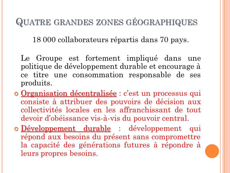 Q UATRE GRANDES ZONES GÉOGRAPHIQUES 18 000 collaborateurs répartis dans 70 pays. Le Groupe est fortement impliqué dans une politique de développement