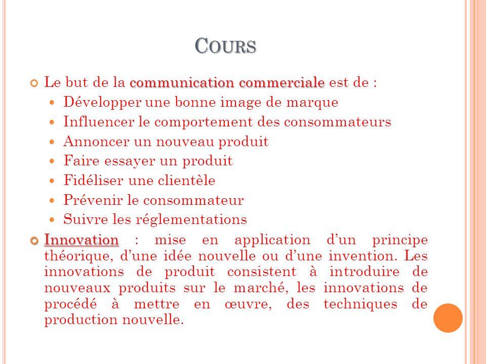 C OURS communication commerciale Le but de la communication commerciale est de : Développer une bonne image de marque Influencer le comportement des c
