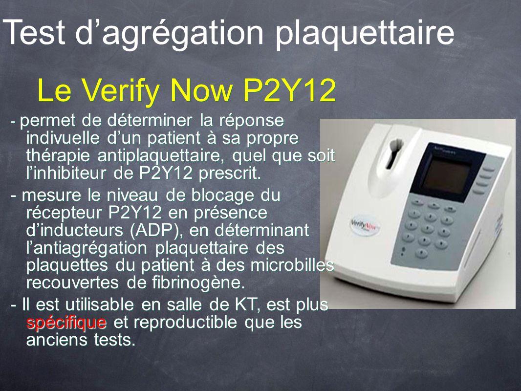 Test dagrégation plaquettaire Le Verify Now P2Y12 - permet de déterminer la réponse indivuelle dun patient à sa propre thérapie antiplaquettaire, quel