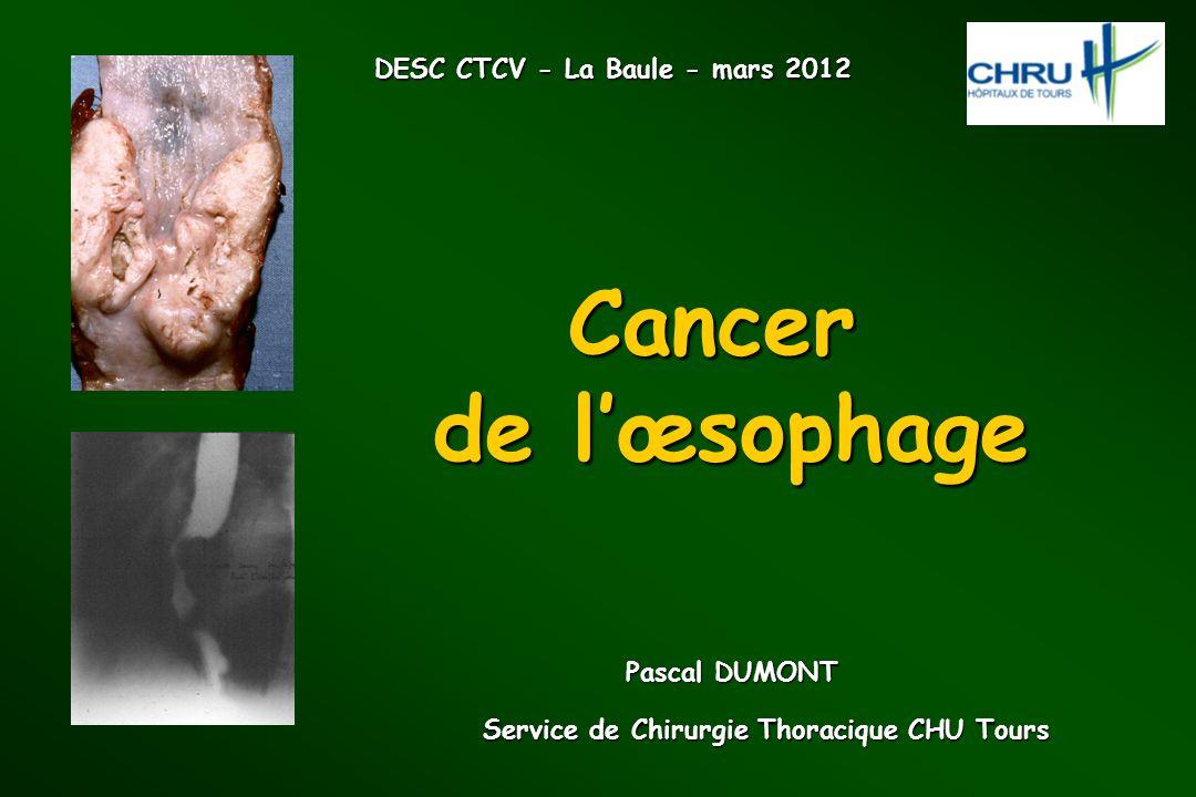 Cancer de lœsophage Service de Chirurgie Thoracique CHU Tours Pascal DUMONT DESC CTCV - La Baule - mars 2012