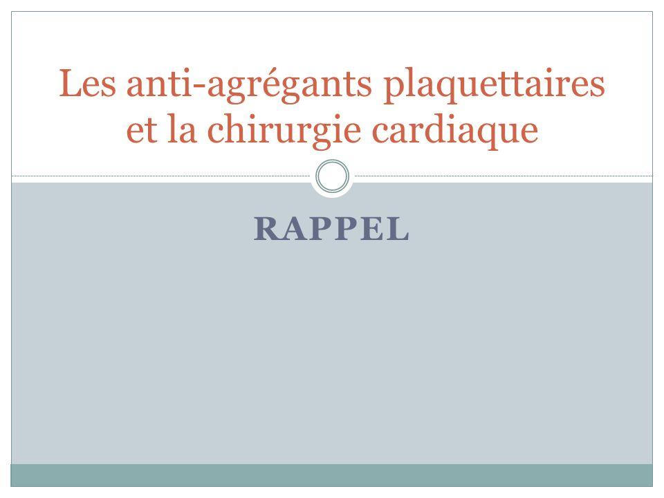 RAPPEL Les anti-agrégants plaquettaires et la chirurgie cardiaque
