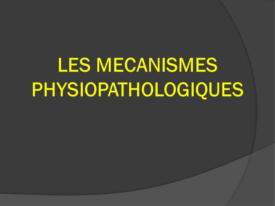LES MECANISMES PHYSIOPATHOLOGIQUES