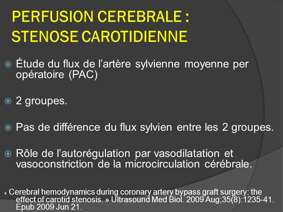 PERFUSION CEREBRALE : STENOSE CAROTIDIENNE Étude du flux de lartère sylvienne moyenne per opératoire (PAC) 2 groupes.