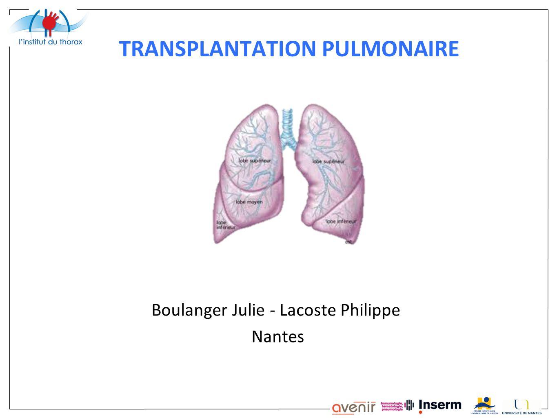 TRANSPLANTATION PULMONAIRE Boulanger Julie - Lacoste Philippe Nantes