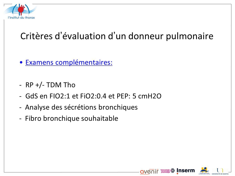 Critères d évaluation d un donneur pulmonaire Examens complémentaires: -RP +/- TDM Tho -GdS en FIO2:1 et FiO2:0.4 et PEP: 5 cmH2O - Analyse des sécrét