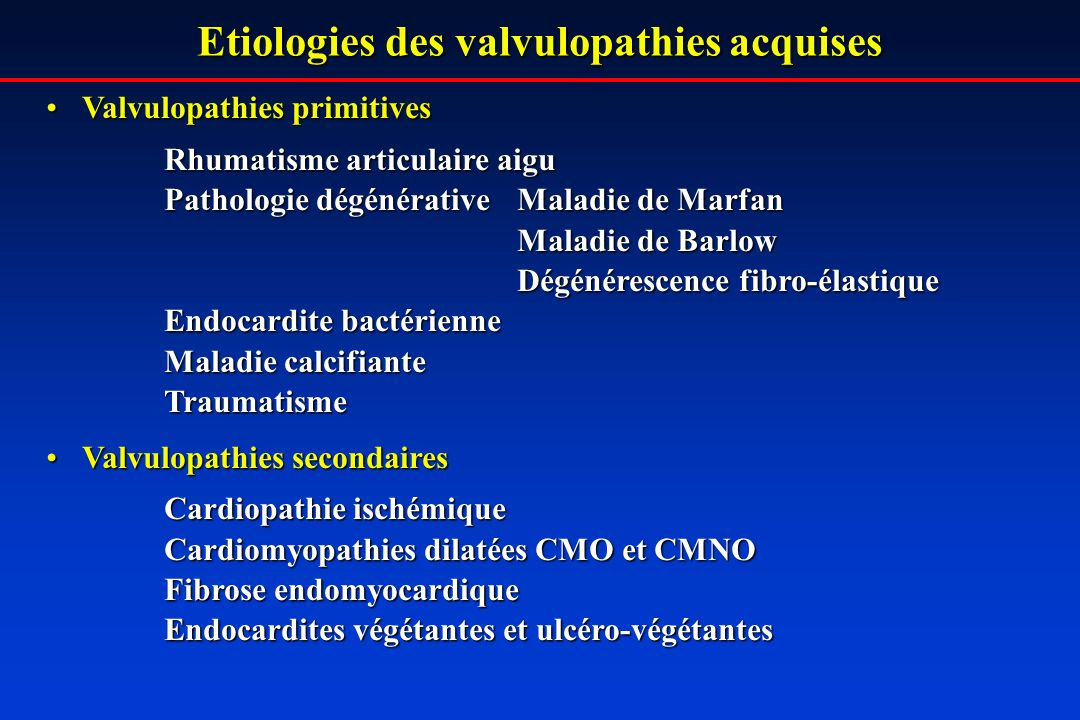 Etiologies des valvulopathies acquises Valvulopathies primitivesValvulopathies primitives Rhumatisme articulaire aigu Pathologie dégénérativeMaladie d