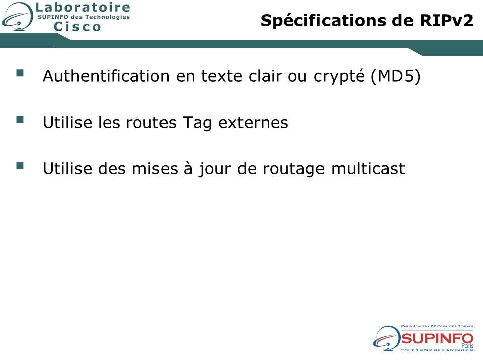 Spécifications de RIPv2 Authentification en texte clair ou crypté (MD5) Utilise les routes Tag externes Utilise des mises à jour de routage multicast