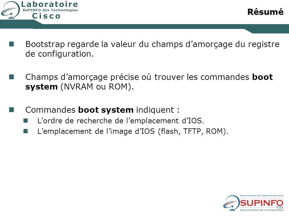 Résumé Bootstrap regarde la valeur du champs damorçage du registre de configuration. Champs damorçage précise où trouver les commandes boot system (NV