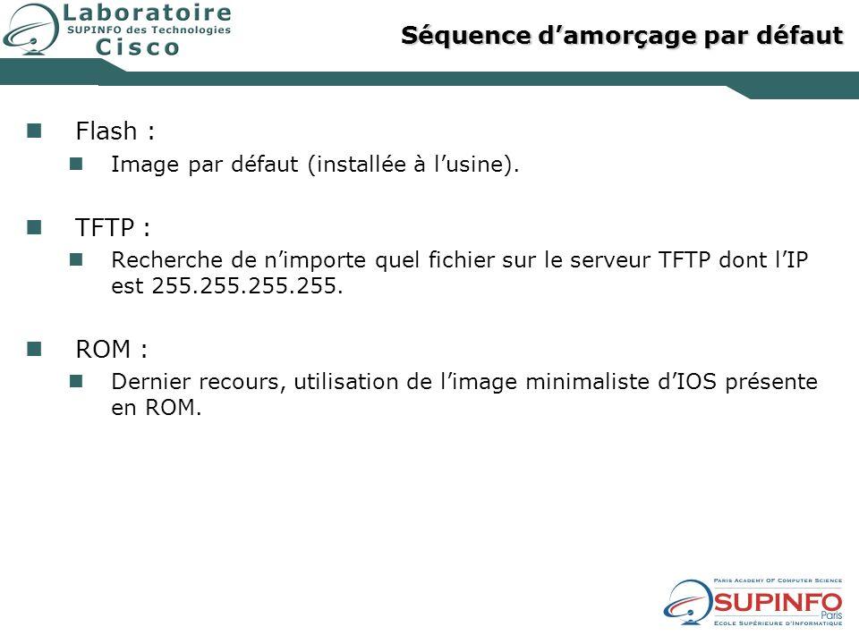 Séquence damorçage par défaut Flash : Image par défaut (installée à lusine). TFTP : Recherche de nimporte quel fichier sur le serveur TFTP dont lIP es