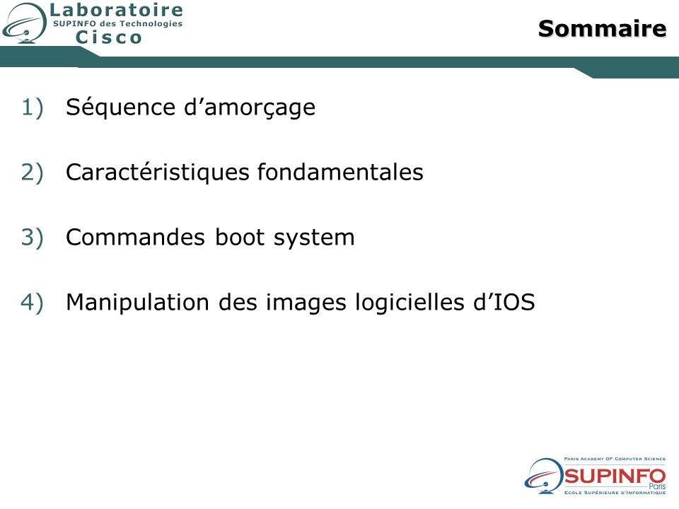 Sommaire 1)Séquence damorçage 2)Caractéristiques fondamentales 3)Commandes boot system 4)Manipulation des images logicielles dIOS