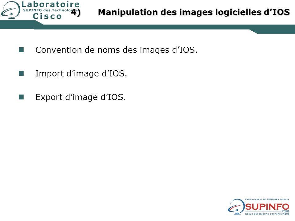4)Manipulation des images logicielles dIOS Convention de noms des images dIOS. Import dimage dIOS. Export dimage dIOS.