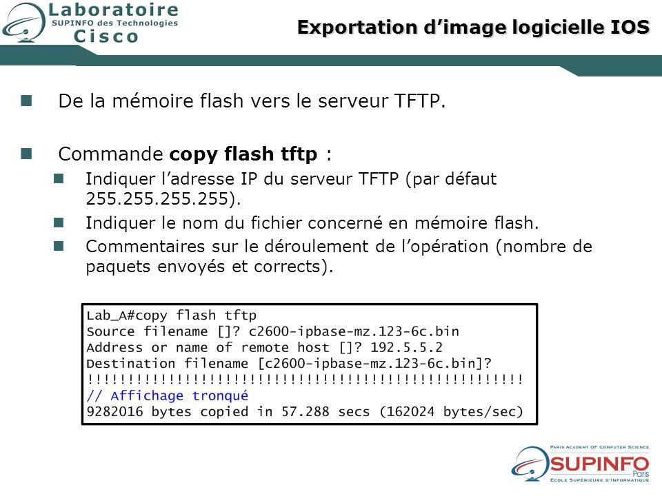 Exportation dimage logicielle IOS De la mémoire flash vers le serveur TFTP. Commande copy flash tftp : Indiquer ladresse IP du serveur TFTP (par défau