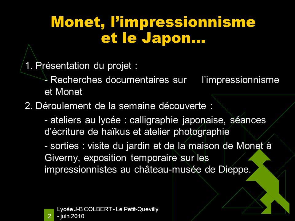 Lycée J-B COLBERT - Le Petit-Quevilly - juin 2010 2 Monet, limpressionnisme et le Japon… 1.