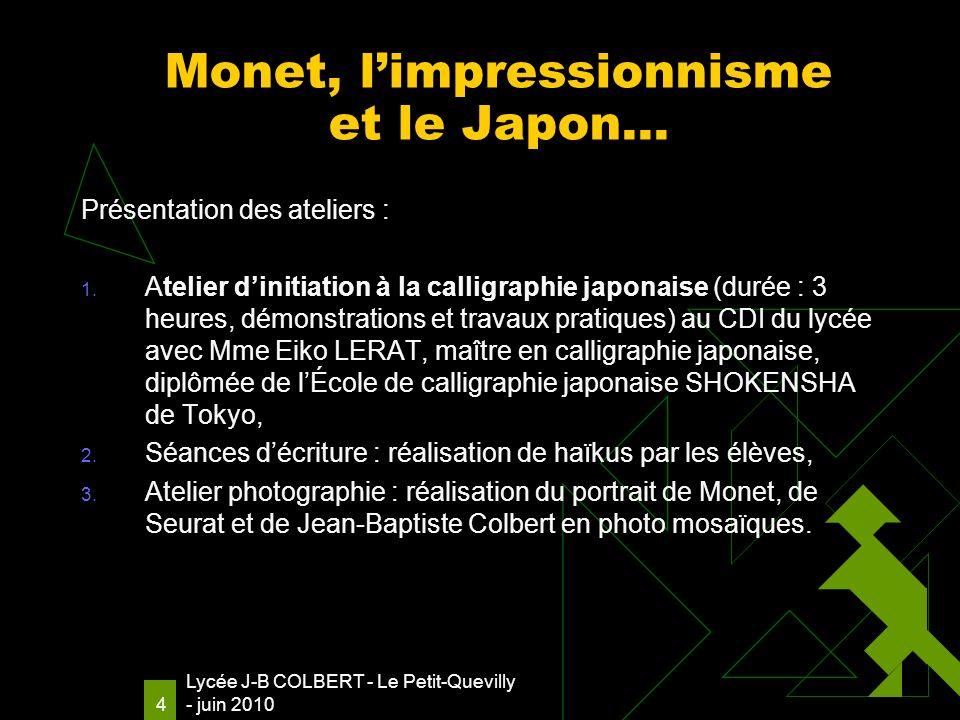 Lycée J-B COLBERT - Le Petit-Quevilly - juin 2010 4 Monet, limpressionnisme et le Japon… Présentation des ateliers : 1.