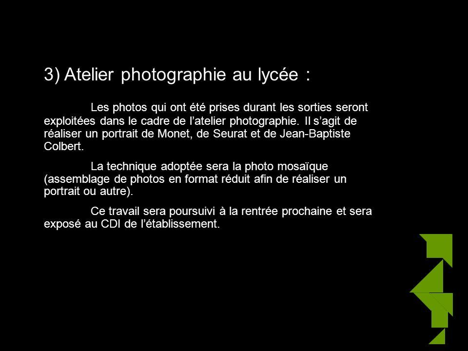 3) Atelier photographie au lycée : Les photos qui ont été prises durant les sorties seront exploitées dans le cadre de latelier photographie.
