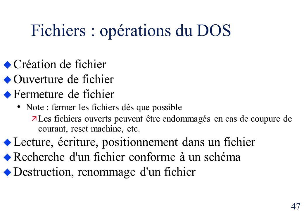 47 Fichiers : opérations du DOS Création de fichier Ouverture de fichier Fermeture de fichier Note : fermer les fichiers dès que possible Les fichiers