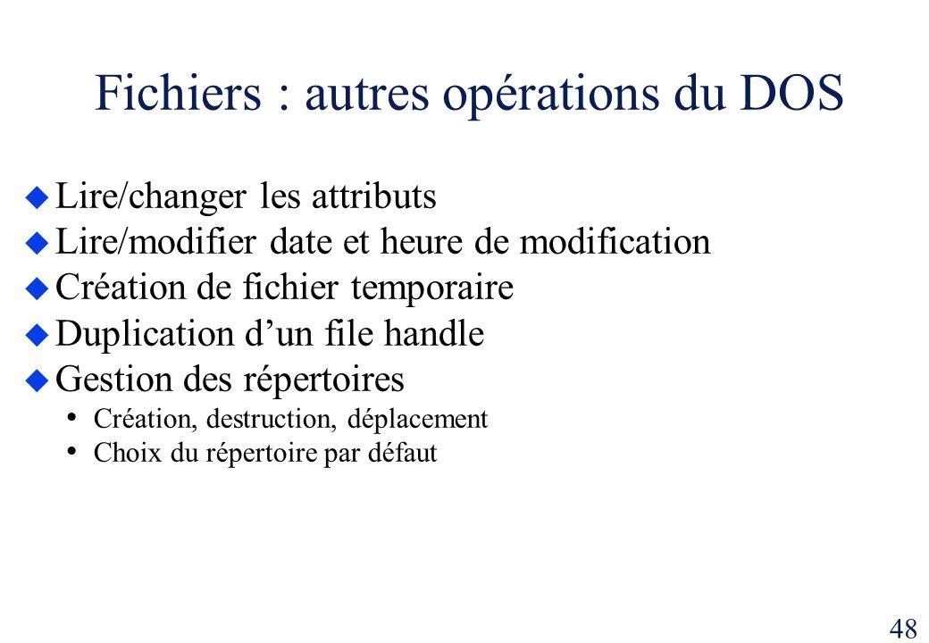 48 Fichiers : autres opérations du DOS Lire/changer les attributs Lire/modifier date et heure de modification Création de fichier temporaire Duplicati