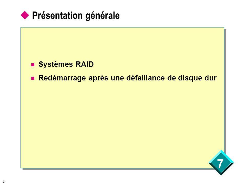 7 3 Niveaux RAID RAID 1 : Mise en miroir dun disque RAID 5 : Création dun agrégat par bandes avec parité Comparaison RAID 1 et RAID 5 Mise en œuvre RAID 1 et RAID 5 Systèmes de RAID