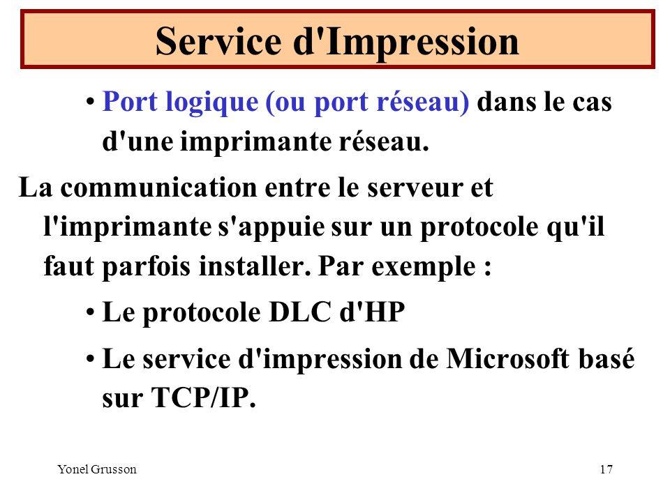 Yonel Grusson17 Port logique (ou port réseau) dans le cas d'une imprimante réseau. La communication entre le serveur et l'imprimante s'appuie sur un p