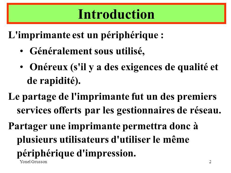 Yonel Grusson2 Introduction L'imprimante est un périphérique : Généralement sous utilisé, Onéreux (s'il y a des exigences de qualité et de rapidité).